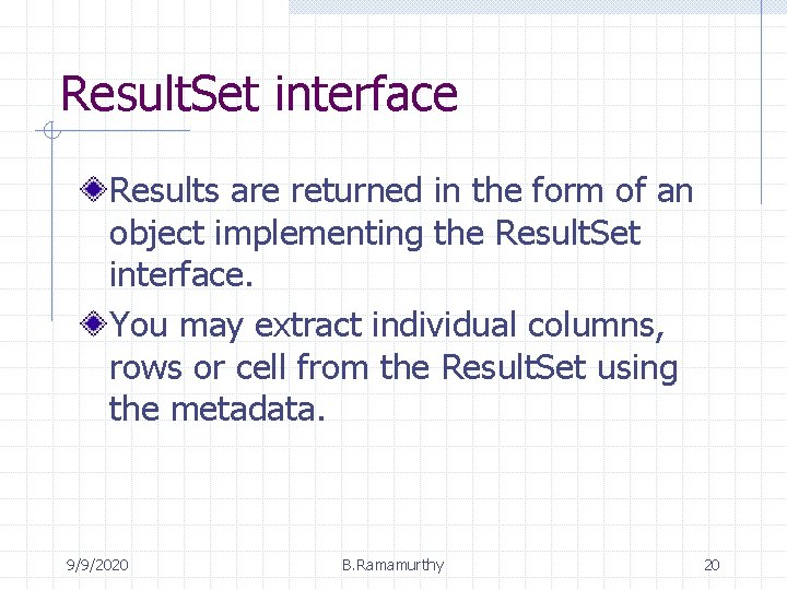 Result. Set interface Results are returned in the form of an object implementing the