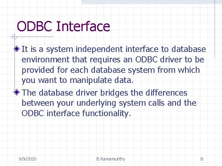 ODBC Interface It is a system independent interface to database environment that requires an