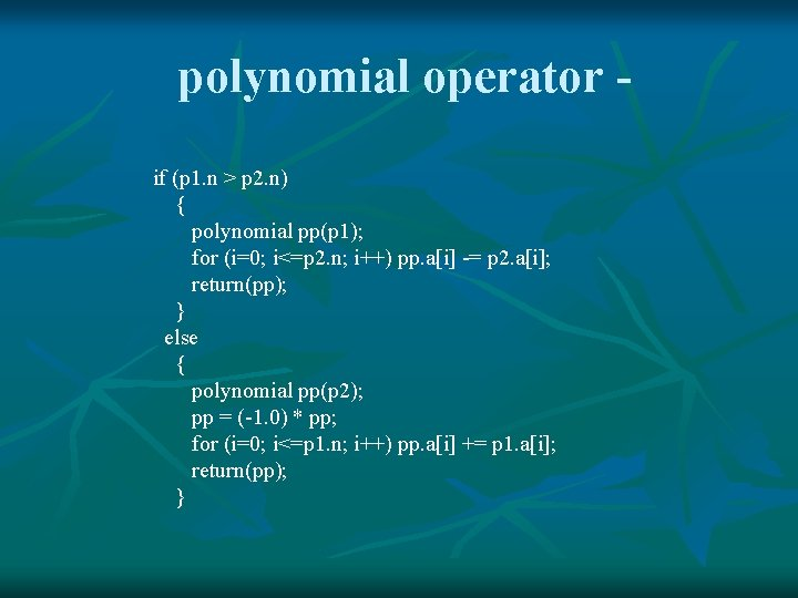 polynomial operator if (p 1. n > p 2. n) { polynomial pp(p 1);