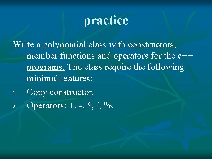 practice Write a polynomial class with constructors, member functions and operators for the c++