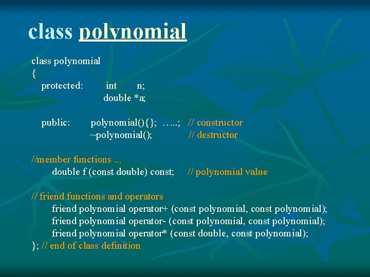 class polynomial { protected: int n; double *a; public: polynomial(){}; …. . ; //