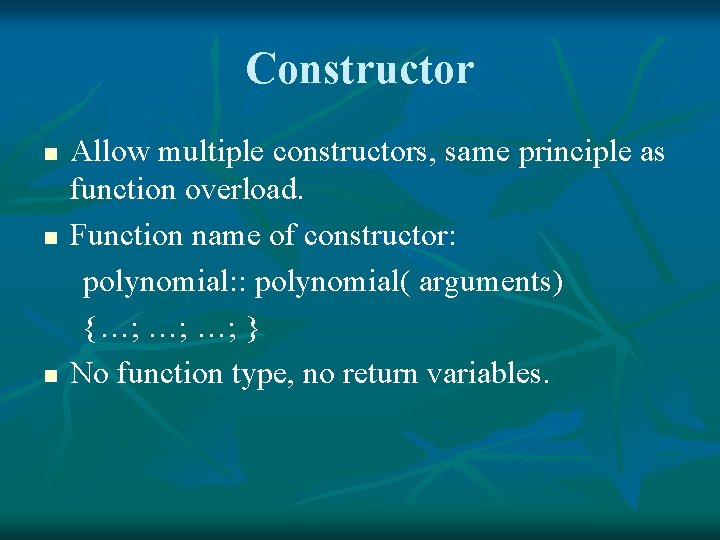 Constructor n n n Allow multiple constructors, same principle as function overload. Function name