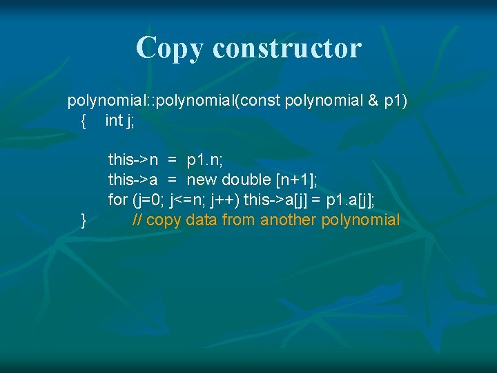 Copy constructor polynomial: : polynomial(const polynomial & p 1) { int j; } this->n