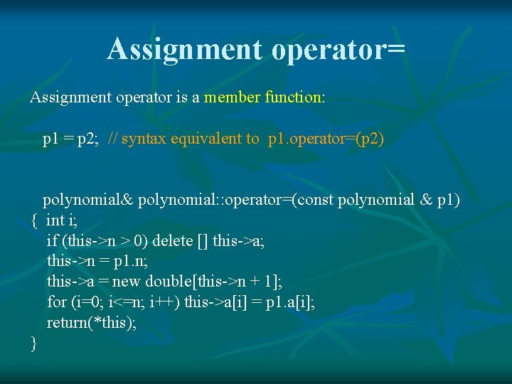 Assignment operator= Assignment operator is a member function: p 1 = p 2; //
