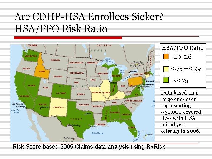 Are CDHP-HSA Enrollees Sicker? HSA/PPO Risk Ratio HSA/PPO Ratio 1. 0 -2. 6 0.