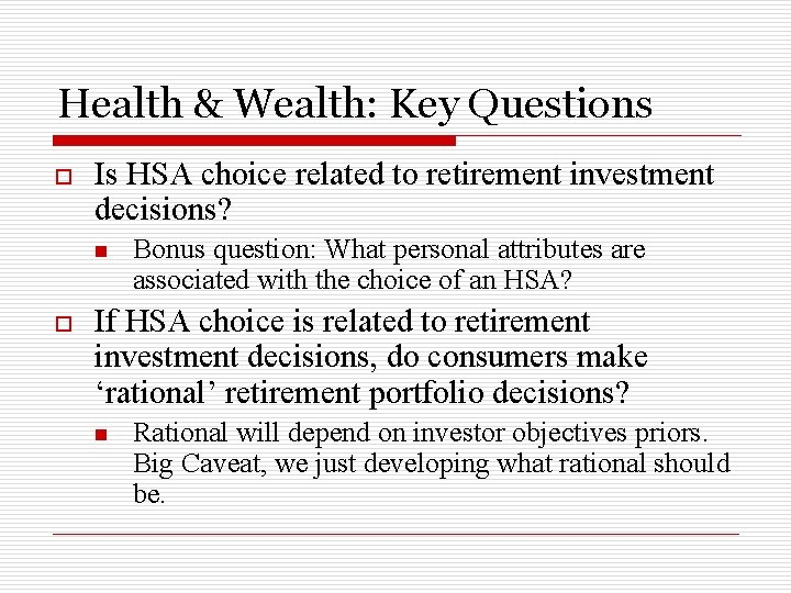 Health & Wealth: Key Questions o Is HSA choice related to retirement investment decisions?