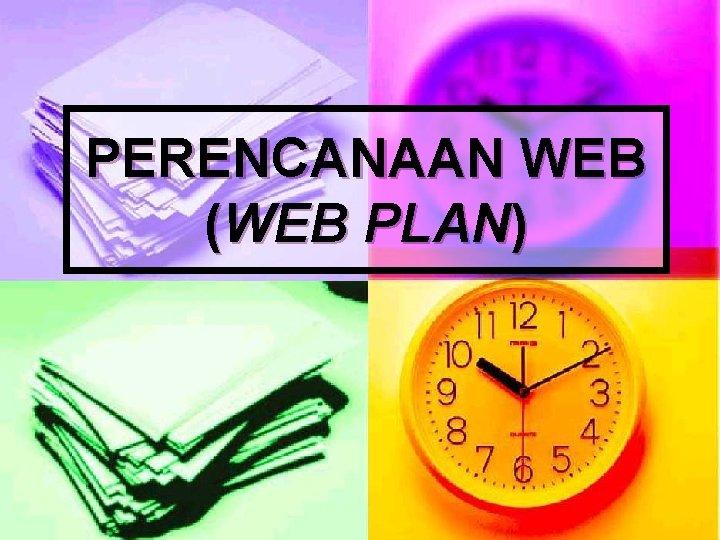 PERENCANAAN WEB (WEB PLAN)