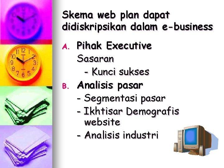 Skema web plan dapat didiskripsikan dalam e-business A. B. Pihak Executive Sasaran - Kunci