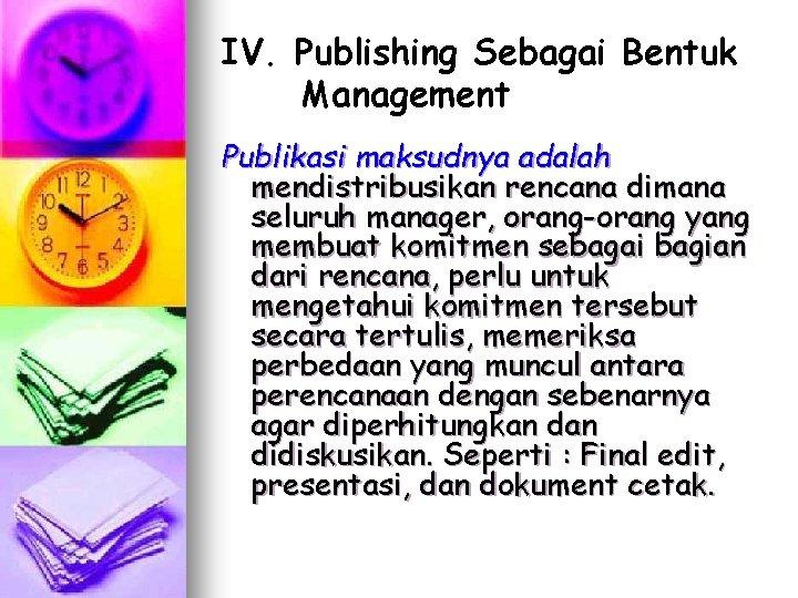 IV. Publishing Sebagai Bentuk Management Publikasi maksudnya adalah mendistribusikan rencana dimana seluruh manager, orang-orang