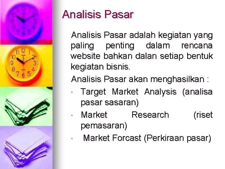 Analisis Pasar adalah kegiatan yang paling penting dalam rencana website bahkan dalan setiap bentuk
