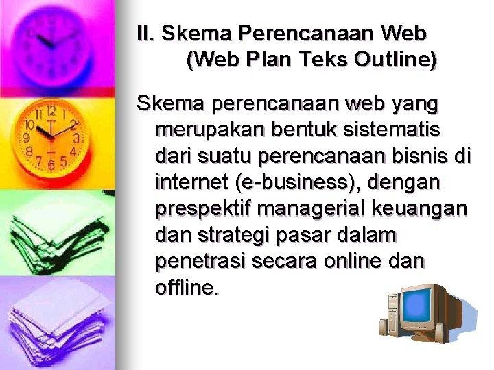 II. Skema Perencanaan Web (Web Plan Teks Outline) Skema perencanaan web yang merupakan bentuk