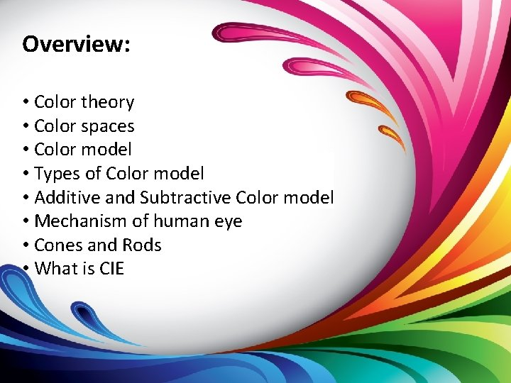 Overview: • Color theory • Color spaces • Color model • Types of Color