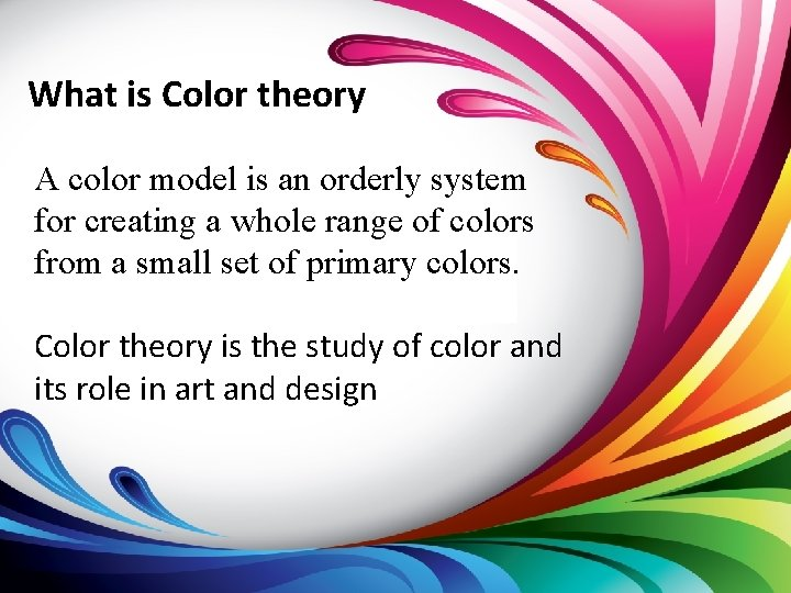 What is Color theory A color model is an orderly system for creating a