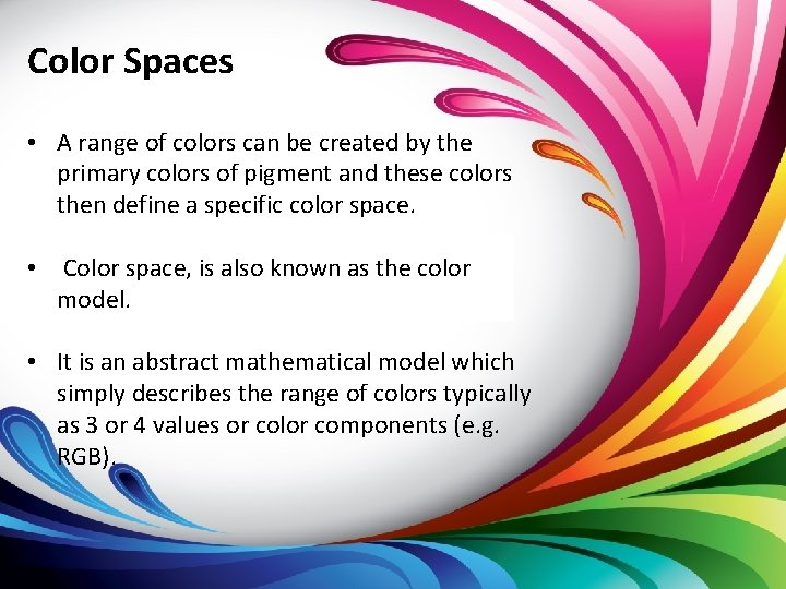 Color Spaces • A range of colors can be created by the primary colors