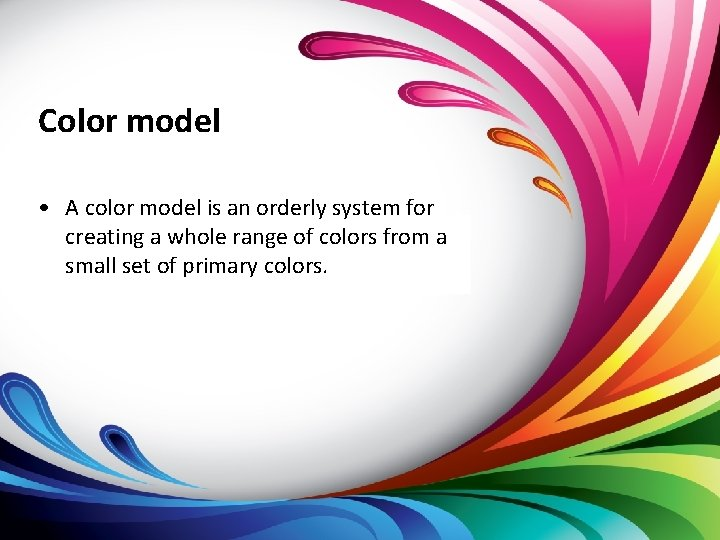 Color model • A color model is an orderly system for creating a whole