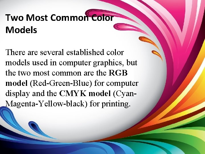 Two Most Common Color Models There are several established color models used in computer
