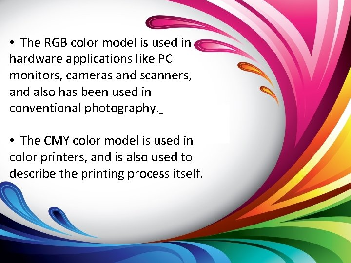 • The RGB color model is used in hardware applications like PC monitors,