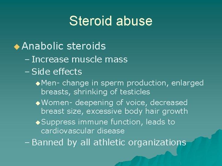Steroid abuse u Anabolic steroids – Increase muscle mass – Side effects u Men-