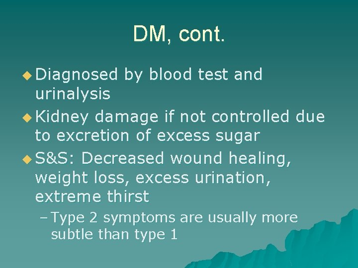 DM, cont. u Diagnosed by blood test and urinalysis u Kidney damage if not