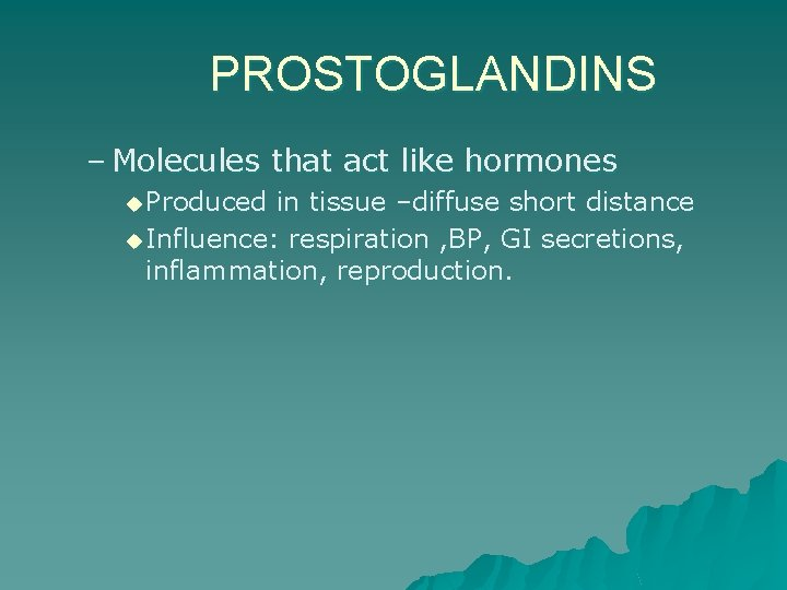PROSTOGLANDINS – Molecules that act like hormones u Produced in tissue –diffuse short distance