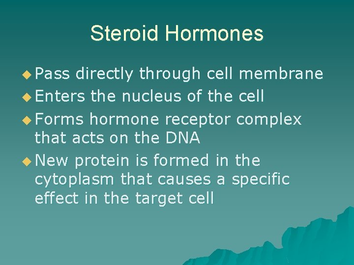 Steroid Hormones u Pass directly through cell membrane u Enters the nucleus of the
