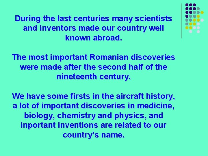 During the last centuries many scientists and inventors made our country well known abroad.