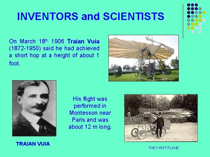 INVENTORS and SCIENTISTS On March 18 th 1906 Traian Vuia (1872 -1950) said he