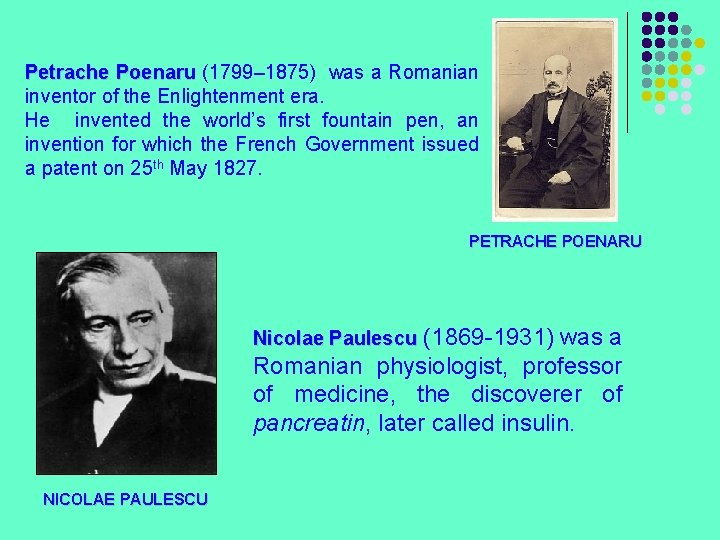 Petrache Poenaru (1799– 1875) was a Romanian inventor of the Enlightenment era. He invented