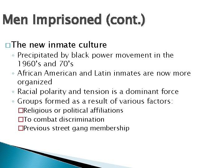 Men Imprisoned (cont. ) � The new inmate culture ◦ Precipitated by black power