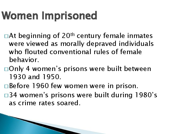 Women Imprisoned � At beginning of 20 th century female inmates were viewed as