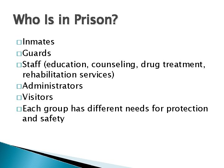 Who Is in Prison? � Inmates � Guards � Staff (education, counseling, drug treatment,