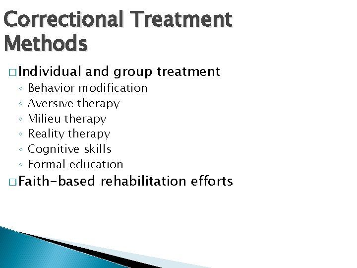 Correctional Treatment Methods � Individual ◦ ◦ ◦ and group treatment Behavior modification Aversive