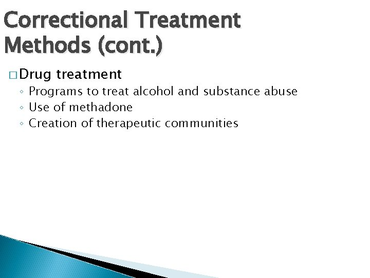 Correctional Treatment Methods (cont. ) � Drug treatment ◦ Programs to treat alcohol and
