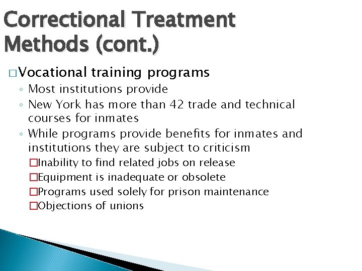 Correctional Treatment Methods (cont. ) � Vocational training programs ◦ Most institutions provide ◦