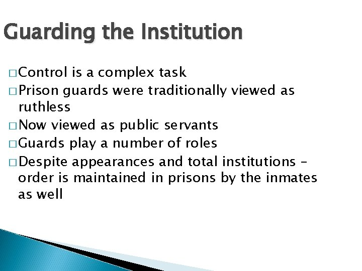 Guarding the Institution � Control is a complex task � Prison guards were traditionally