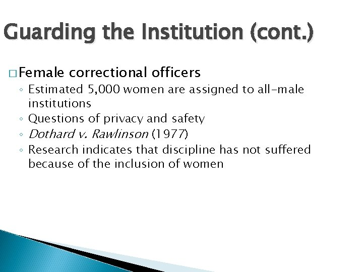 Guarding the Institution (cont. ) � Female correctional officers ◦ Estimated 5, 000 women