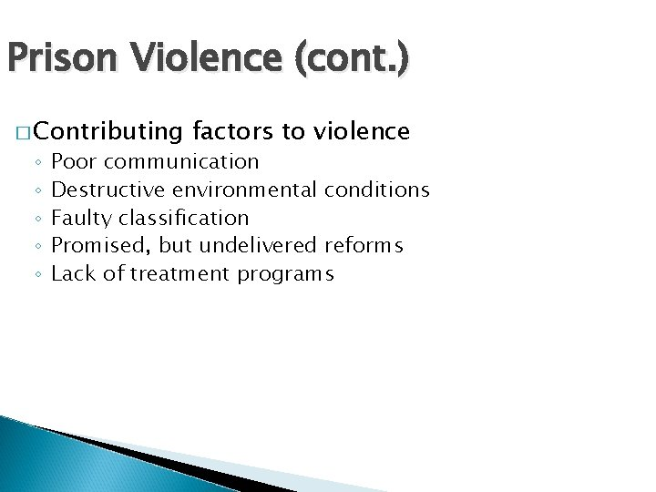 Prison Violence (cont. ) � Contributing ◦ ◦ ◦ factors to violence Poor communication