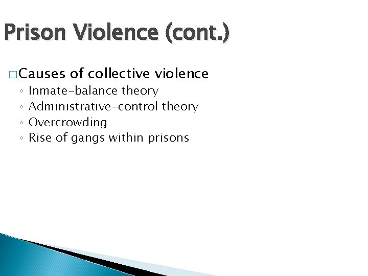 Prison Violence (cont. ) � Causes ◦ ◦ of collective violence Inmate-balance theory Administrative-control