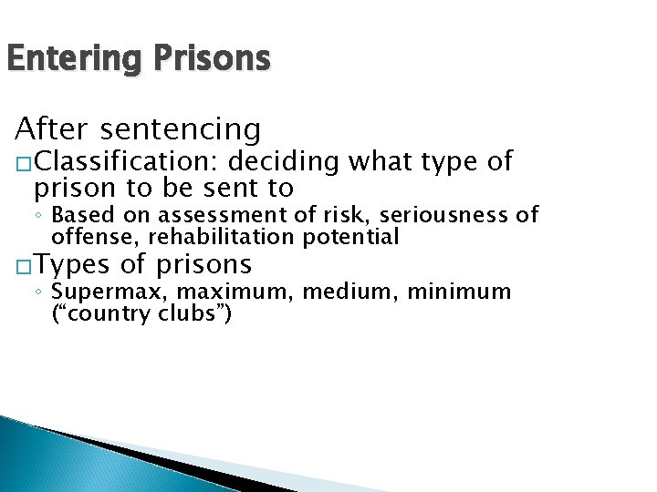 Entering Prisons After sentencing �Classification: deciding what type of prison to be sent to