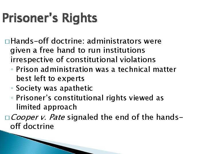 Prisoner's Rights � Hands-off doctrine: administrators were given a free hand to run institutions
