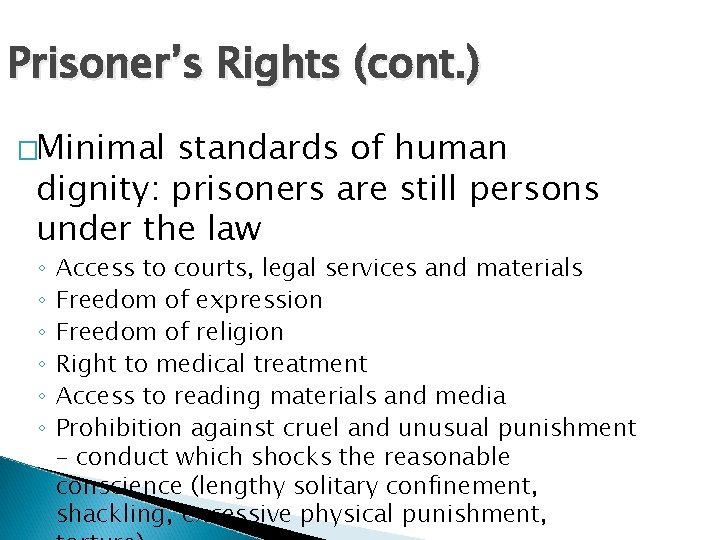 Prisoner's Rights (cont. ) �Minimal standards of human dignity: prisoners are still persons under