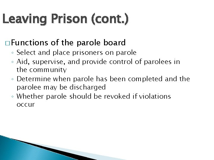 Leaving Prison (cont. ) � Functions of the parole board ◦ Select and place