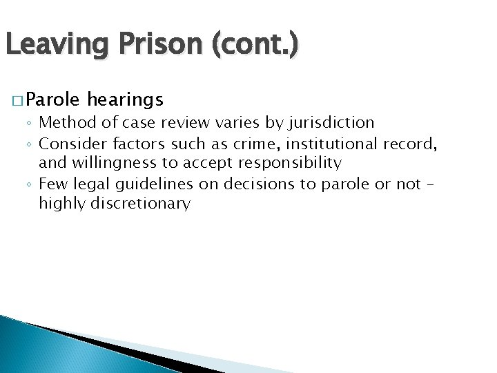 Leaving Prison (cont. ) � Parole hearings ◦ Method of case review varies by