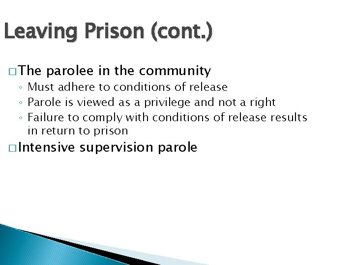 Leaving Prison (cont. ) � The parolee in the community ◦ Must adhere to