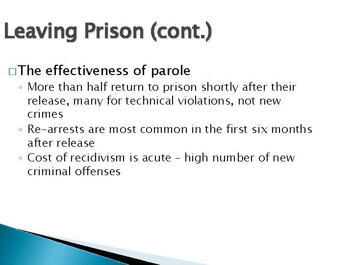Leaving Prison (cont. ) � The effectiveness of parole ◦ More than half return