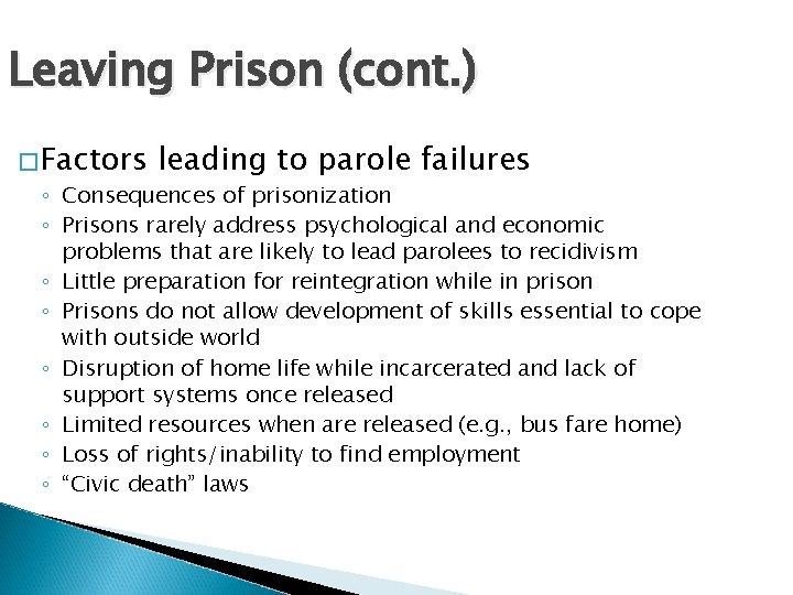 Leaving Prison (cont. ) �Factors leading to parole failures ◦ Consequences of prisonization ◦