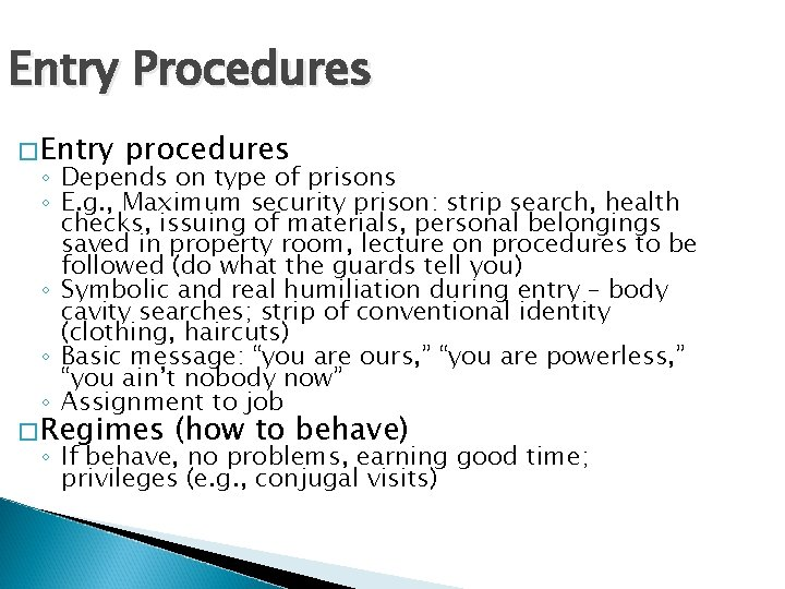 Entry Procedures � Entry procedures ◦ Depends on type of prisons ◦ E. g.