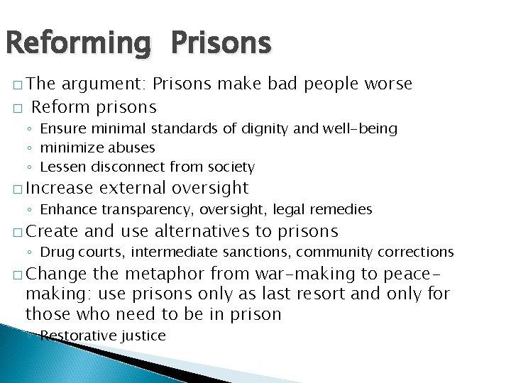 Reforming Prisons � The � argument: Prisons make bad people worse Reform prisons ◦