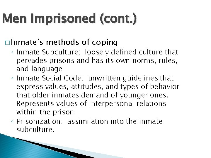 Men Imprisoned (cont. ) � Inmate's methods of coping ◦ Inmate Subculture: loosely defined