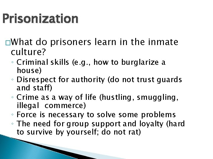 Prisonization �What do prisoners learn in the inmate culture? ◦ Criminal skills (e. g.